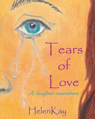 Tears of Love - A Daughter Remembers