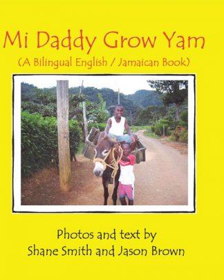 Mi Daddy Grow Yam (A Bilingual English / Jamaican Book)