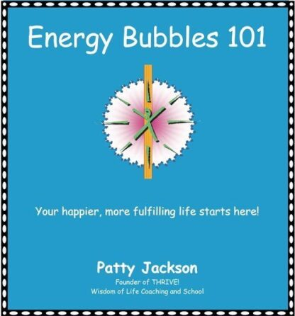 Energy Bubbles 101 by Patty Jackson