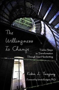 The Willingness to Change: Twelve Steps to Transformation Through Your Handwriting