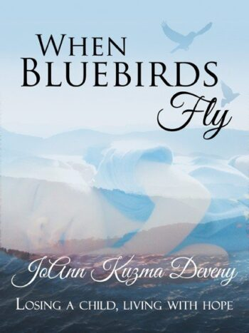 When Bluebirds Fly: Losing a Child, Living With Hope