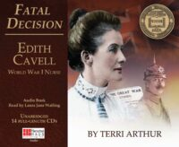 Fatal Decision: Edith Cavell, World War I Nurse