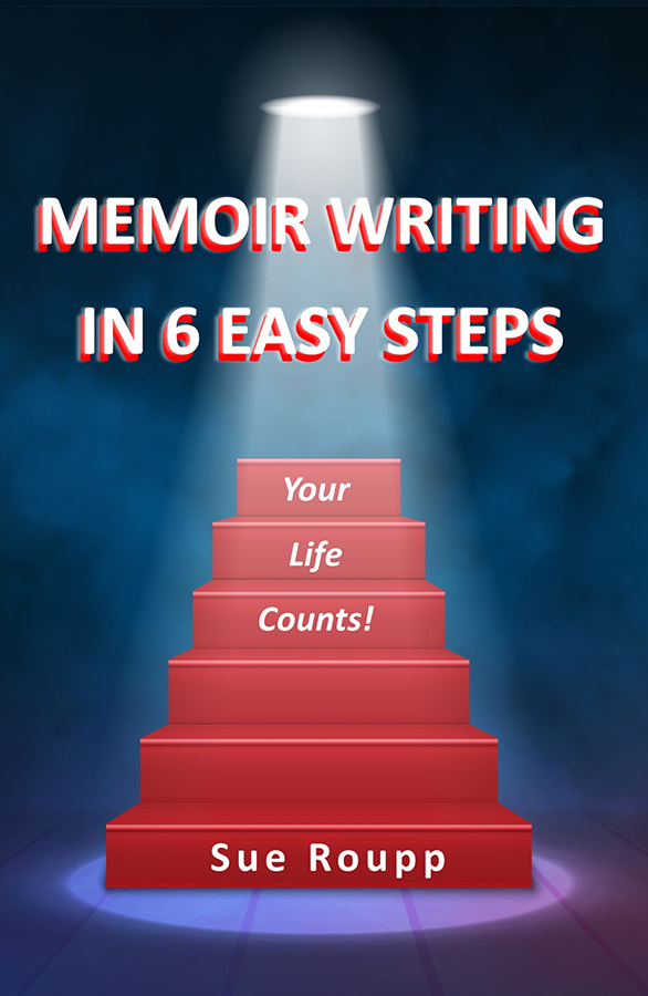 Memoir Writing in 6 Easy Steps: Your Life Counts