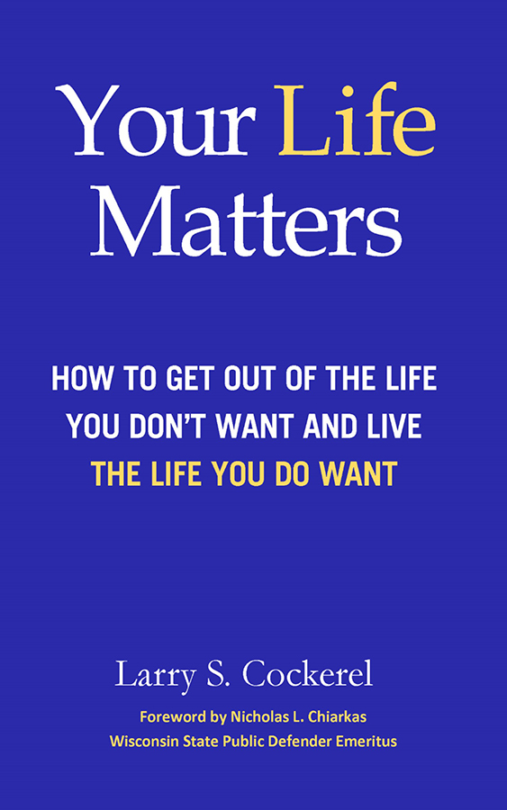 Your Life Matters How To Get Out Of The Life You Dont Want And